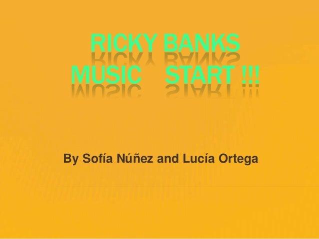 RICKY BANKS MUSIC START !!! By Sofía Núñez and Lucía Ortega