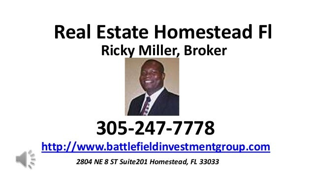 Real Estate Homestead Fl             Ricky Miller, Broker           305-247-7778http://www.battlefieldinvestmentgroup.com ...