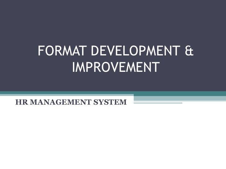 FORMAT DEVELOPMENT &        IMPROVEMENTHR MANAGEMENT SYSTEM