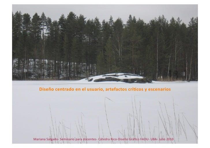 Diseñocentradoenelusuario,artefactoscrí3cosyescenarios     MarianaSalgado‐Seminarioparadocentes‐CátedraRico...