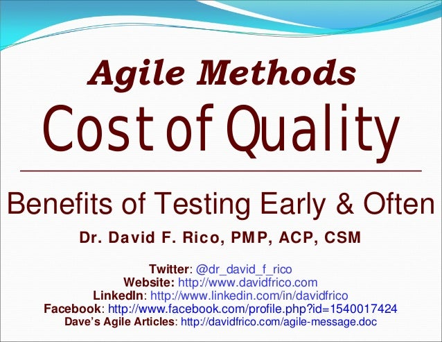 Agile MethodsCost of QualityBenefits of Testing Early & OftenDr. David F. Rico, PMP, ACP, CSMTwitter: @dr_david_f_ricoWebs...