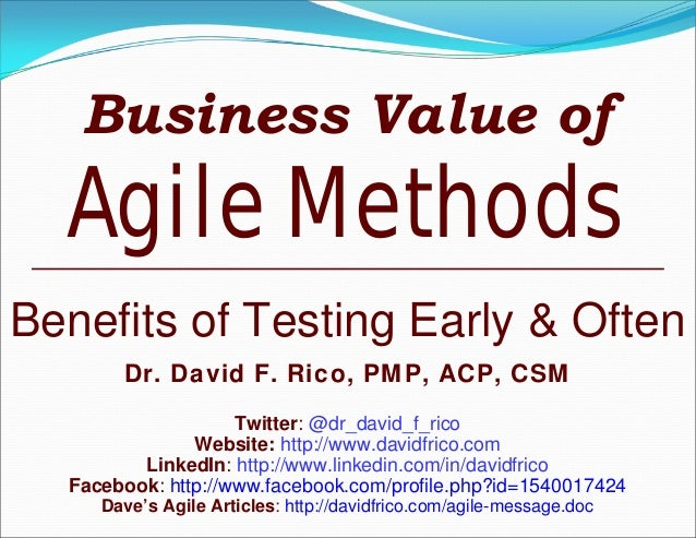 Business Value ofAgile MethodsBenefits of Testing Early & OftenDr. David F. Rico, PMP, ACP, CSMTwitter: @dr_david_f_ricoWe...