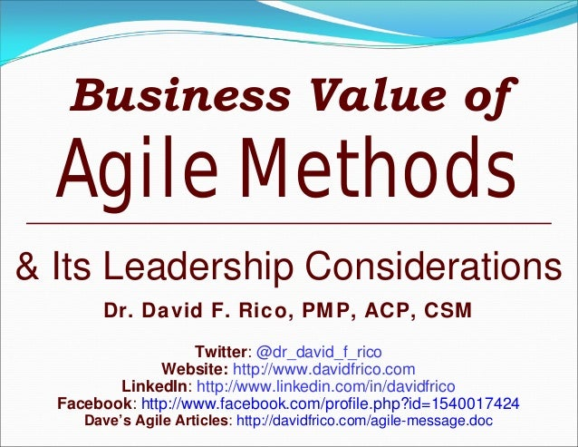 Business Value ofAgile Methods& Its Leadership ConsiderationsDr. David F. Rico, PMP, ACP, CSMTwitter: @dr_david_f_ricoWebs...