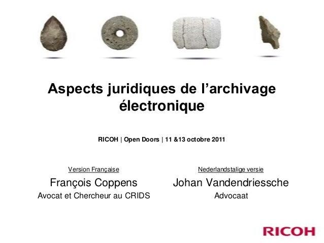 Aspects juridiques de l'archivage électronique RICOH | Open Doors | 11 &13 octobre 2011  Version Française  Nederlandstali...