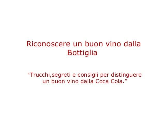 """Riconoscere un buon vino dalla          Bottiglia""""Trucchi,segreti e consigli per distinguere     un buon vino dalla Coca C..."""