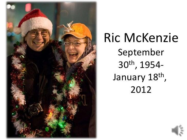 Ric McKenzie  September  30th, 1954- January 18th,     2012
