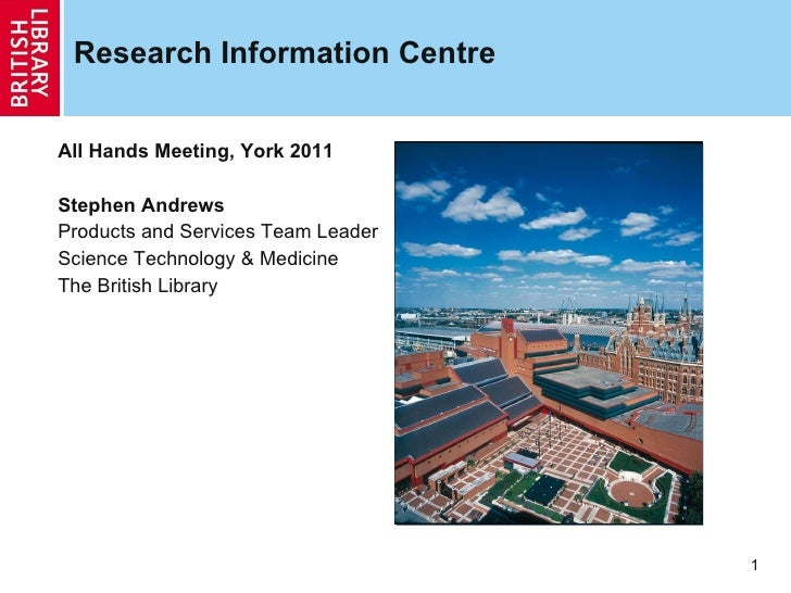 Research Information Centre <ul><ul><ul><li>All Hands Meeting, York 2011 </li></ul></ul></ul><ul><ul><ul><li>Stephen Andre...