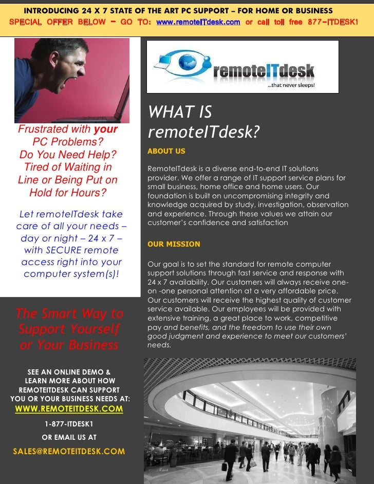 INTRODUCING 24 X 7 STATE OF THE ART PC SUPPORT – FOR HOME OR BUSINESS SPECIAL OFFER BELOW – GO TO: www.remoteITdesk.com or...