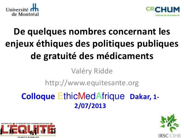 De quelques nombres concernant les enjeux éthiques des politiques publiques de gratuité des médicaments Valéry Ridde http:...
