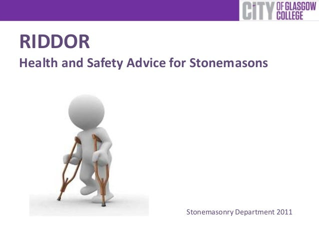 RIDDOR Health and Safety Advice for Stonemasons Stonemasonry Department 2011