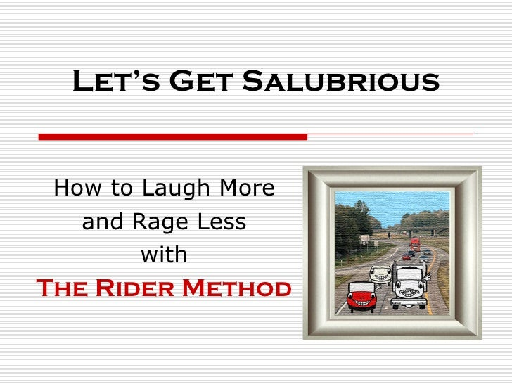 Let's Get Salubrious How to Laugh More and Rage Less with The Rider Method