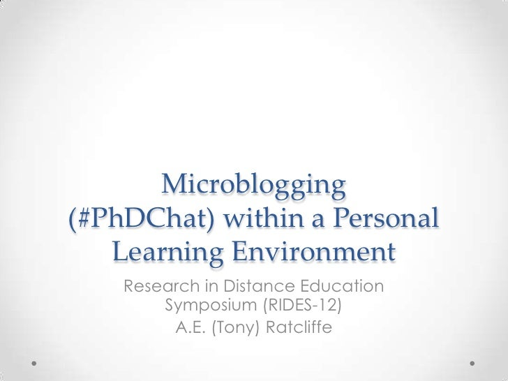 Microblogging(#PhDChat) within a Personal   Learning Environment    Research in Distance Education        Symposium (RIDES...