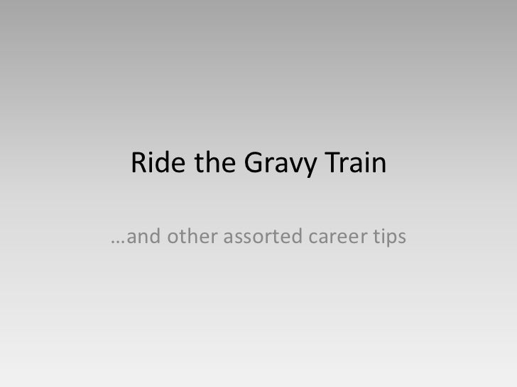 Ride the gravy train - and other career tips