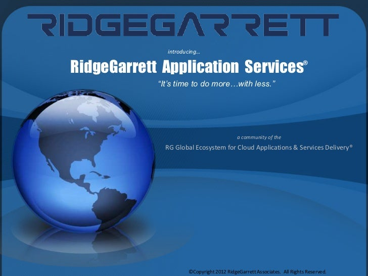"""introducing…RidgeGarrett Application Services®            """"It's time to do more…with less.""""                               ..."""
