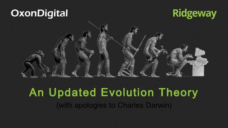 An Updated Evolution Theory    (with apologies to Charles Darwin)