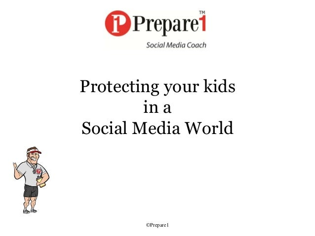 Protecting your kids in a Social Media World ©Prepare1