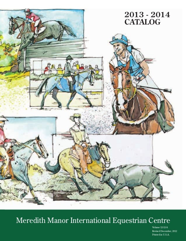 2013 - 2014 CATALOG Volume 12-12-A Revised December, 2012 Printed in U.S.A. Meredith Manor International Equestrian Centre