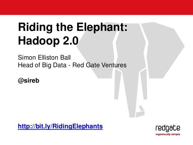 Riding the Elephant - Hadoop 2.0