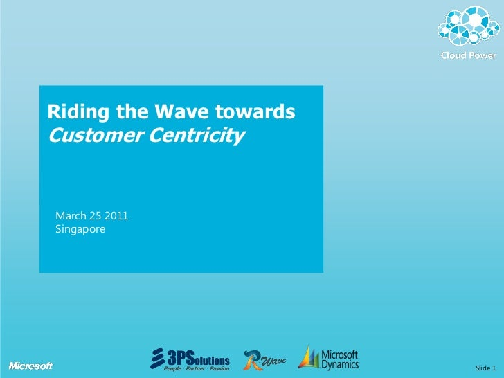 Riding the Wave towardsCustomer CentricityMarch 25 2011Singapore Confidential             Slide 1