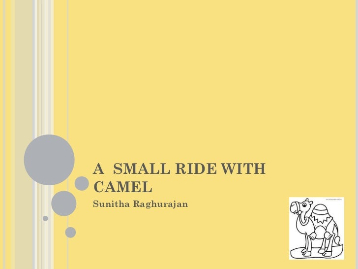 A SMALL RIDE WITHCAMELSunitha Raghurajan