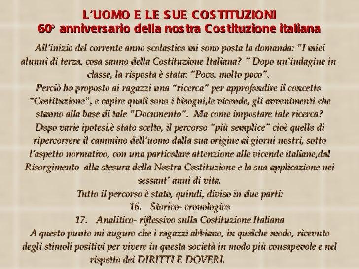 <ul><li>L'UOMO E LE SUE COSTITUZIONI </li></ul><ul><li>60° anniversario della nostra Costituzione italiana </li></ul><ul><...