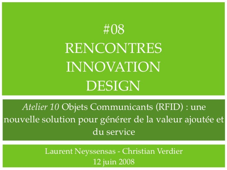 #08                RENCONTRES                INNOVATION                  DESIGN    Atelier 10 Objets Communicants (RFID) :...