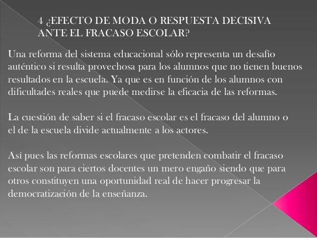 4 ¿EFECTO DE MODA O RESPUESTA DECISIVA ANTE EL FRACASO ESCOLAR? Una reforma del sistema educacional sólo representa un des...