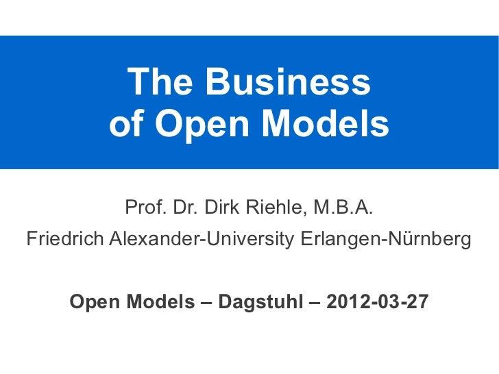 The Business        of Open Models          Prof. Dr. Dirk Riehle, M.B.A.Friedrich Alexander-University Erlangen-Nürnberg ...