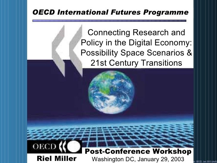 OECD International Futures Programme Connecting Research and Policy in the Digital Economy: Possibility Space Scenarios & ...