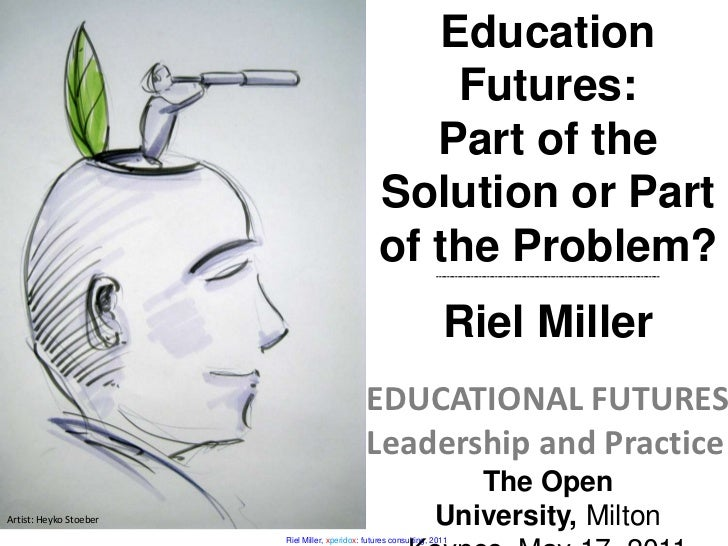 Education Futures: Part of the Solution or Part of the Problem?<br />-----------------------------------------------------...