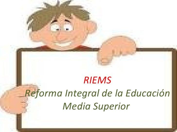 RIEMS Reforma Integral de la Educación Media Superior