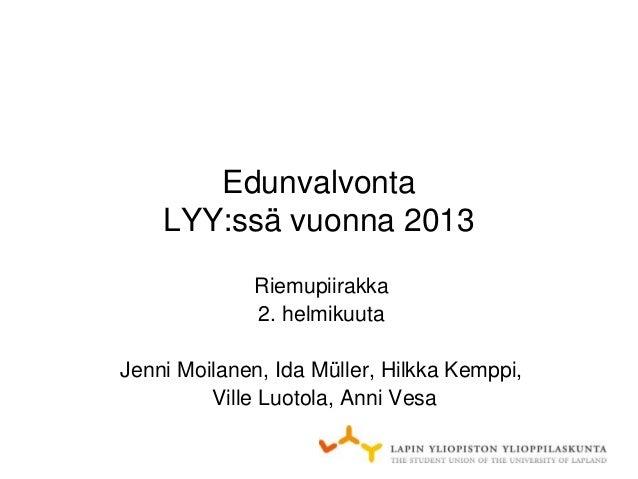 Edunvalvonta    LYY:ssä vuonna 2013             Riemupiirakka             2. helmikuutaJenni Moilanen, Ida Müller, Hilkka ...