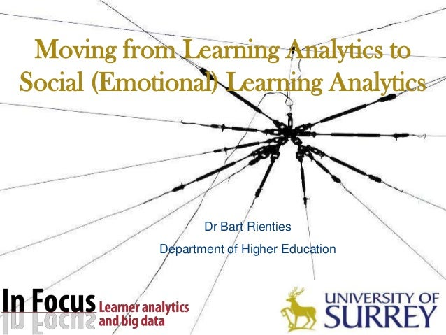 Moving from Learning Analytics to Social (Emotional) Learning Analytics  Dr Bart Rienties Department of Higher Education