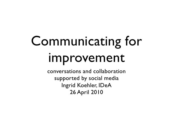 Communicating for   improvement   conversations and collaboration     supported by social media        Ingrid Koehler, IDe...