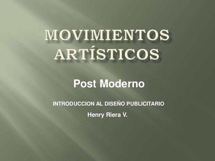 Post ModernoINTRODUCCION AL DISEÑO PUBLICITARIO          Henry Riera V.