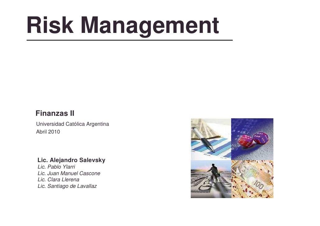 Risk Management   Finanzas II Universidad Católica Argentina Abril 2010     Lic. Alejandro Salevsky Lic. Pablo Ylarri Lic....