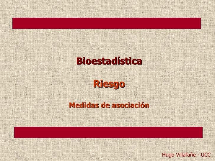 Bioestadística Riesgo Medidas de asociación Hugo Villafañe - UCC