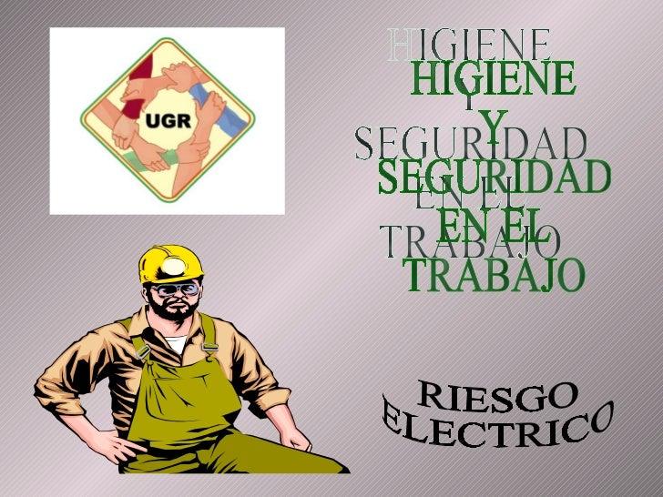 HIGIENE Y SEGURIDAD EN EL TRABAJO RIESGO ELECTRICO