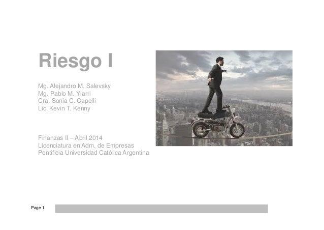 Page 1 Riesgo I Mg. Alejandro M. Salevsky Mg. Pablo M. Ylarri Cra. Sonia C. Capelli Lic. Kevin T. Kenny Finanzas II – Abri...