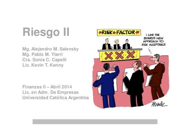Riesgo II Mg. Alejandro M. Salevsky Mg. Pablo M. Ylarri Cra. Sonia C. Capelli Lic. Kevin T. Kenny Finanzas II – Abril 2014...