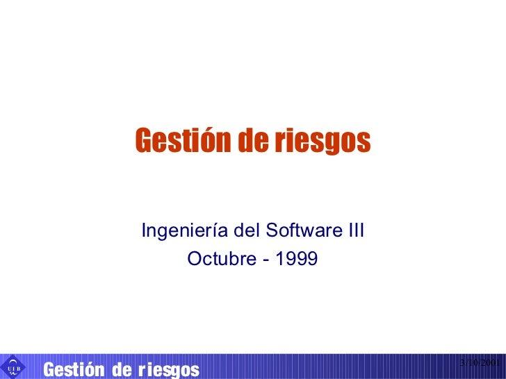 Gestión de riesgos                 Ingeniería del Software III                      Octubre - 1999      Gestión de r iesgo...