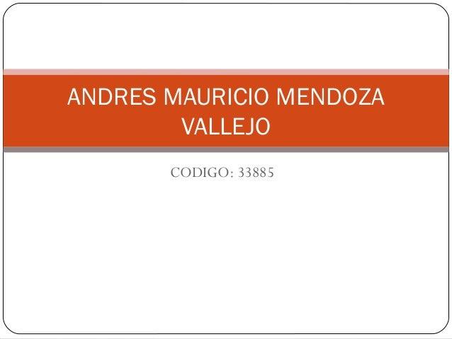 ANDRES MAURICIO MENDOZA  VALLEJO  CODIGO: 33885