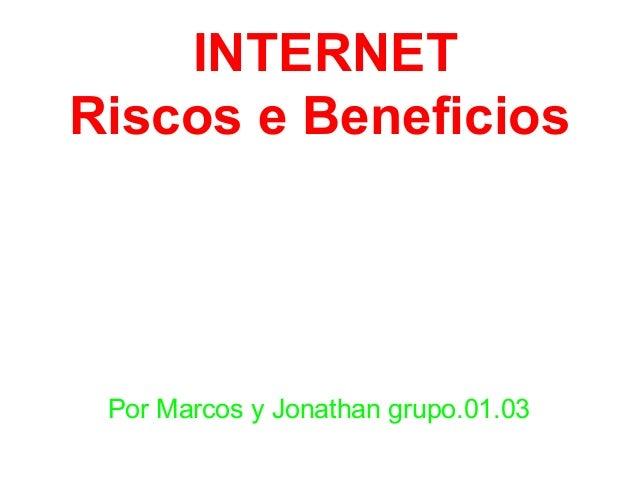 INTERNETRiscos e Beneficios Por Marcos y Jonathan grupo.01.03