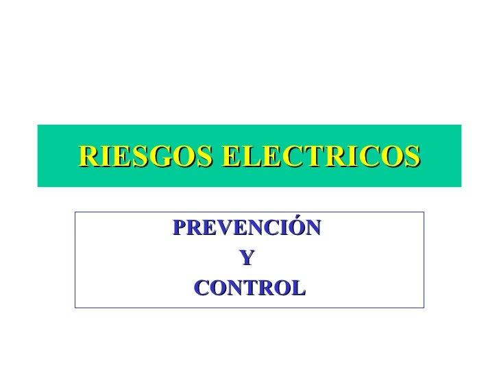 RIESGOS ELECTRICOS PREVENCIÓN  Y  CONTROL