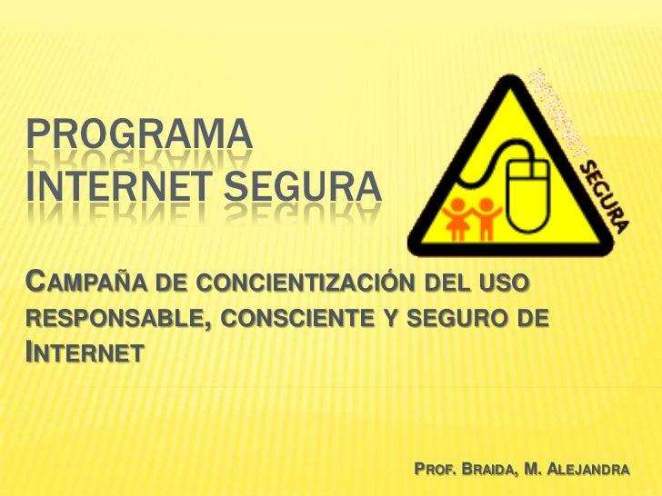 PROGRAMAINTERNET SEGURACAMPAÑA DE CONCIENTIZACIÓN DEL USORESPONSABLE, CONSCIENTE Y SEGURO DEINTERNET                      ...