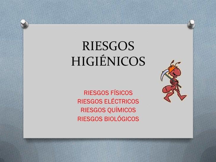 RIESGOSHIGIÉNICOS  RIESGOS FÍSICOSRIESGOS ELÉCTRICOS RIESGOS QUÍMICOSRIESGOS BIOLÓGICOS