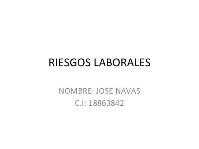 RIESGOS LABORALES  NOMBRE: JOSE NAVAS  C.I: 18863842