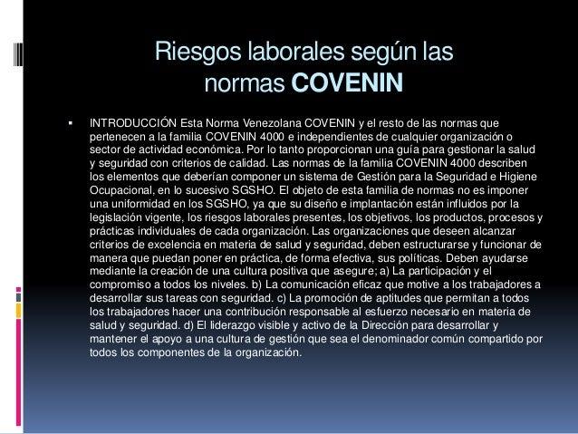 Riesgos laborales según las normas COVENIN  INTRODUCCIÓN Esta Norma Venezolana COVENIN y el resto de las normas que perte...