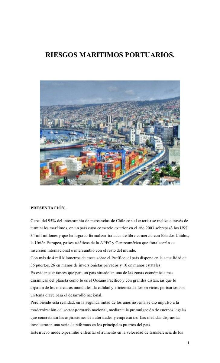 RIESGOS MARITIMOS PORTUARIOS.PRESENTACIÓN.Cerca del 95% del intercambio de mercancías de Chile con el exterior se realiza ...
