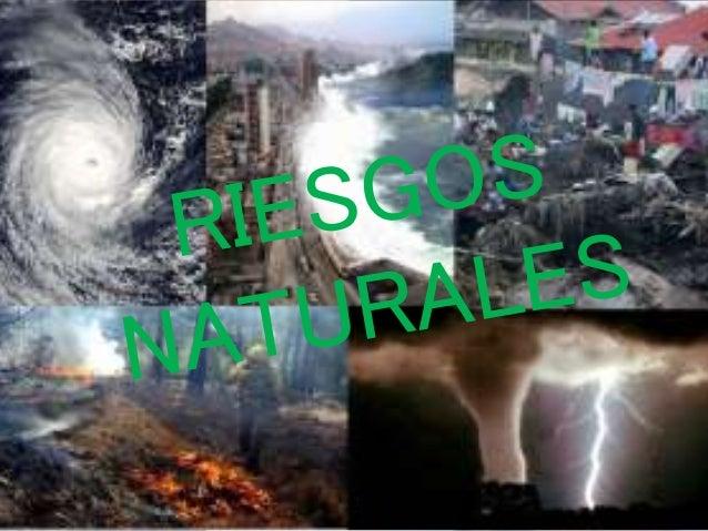 RIESGOS NATURALES  • -Cuando las variables meteorológicas alcanzan  determinados valores que se puedan calificar de  extre...